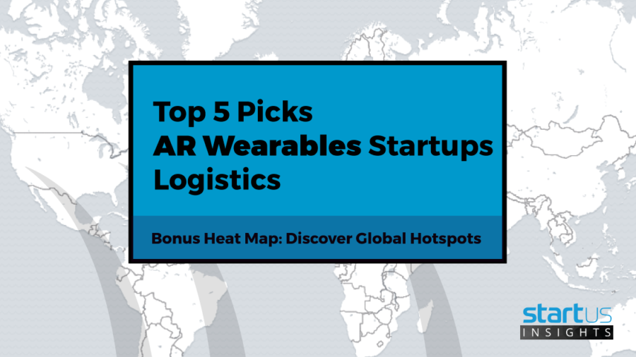 Top 5 Out Of 500 Augmented Reality & Wearables Startups In Logistics